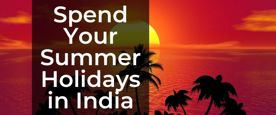 Summer Holidays in India