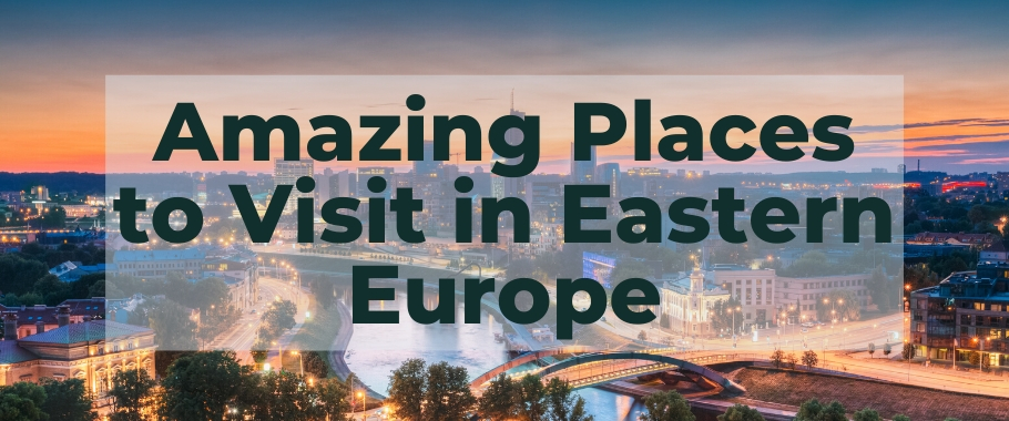 Amazing Places to Visit in Eastern Europe