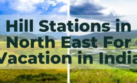 Hill Stations in North East For Vacation in India