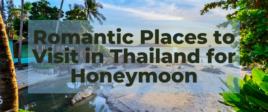 Romantic Places to Visit in Thailand for Honeymoon