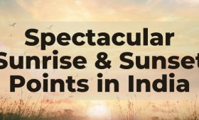 Spectacular Sunrise & Sunset Points in India